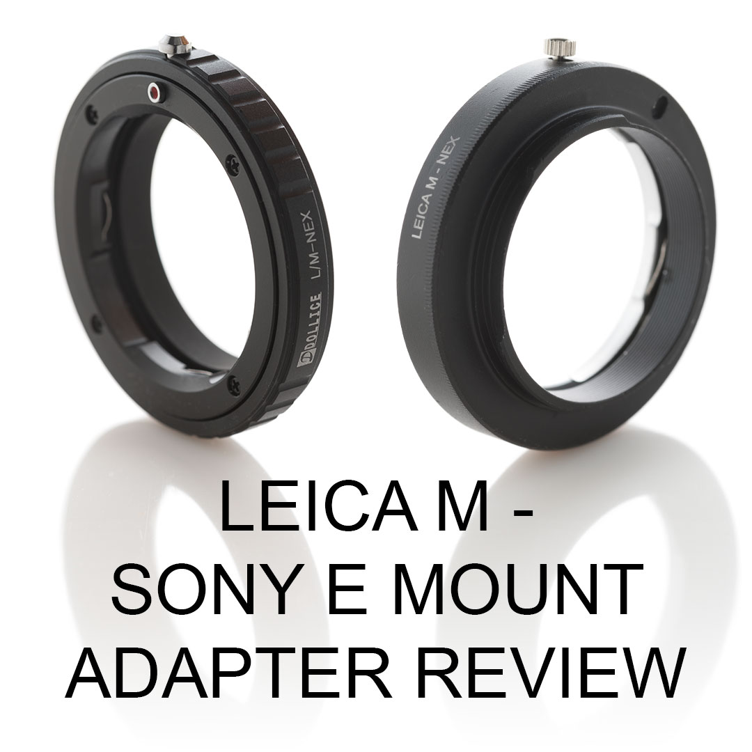 Cheap Leica M to Sony E mount (AKA FE mount and NEX mount) adapters review
