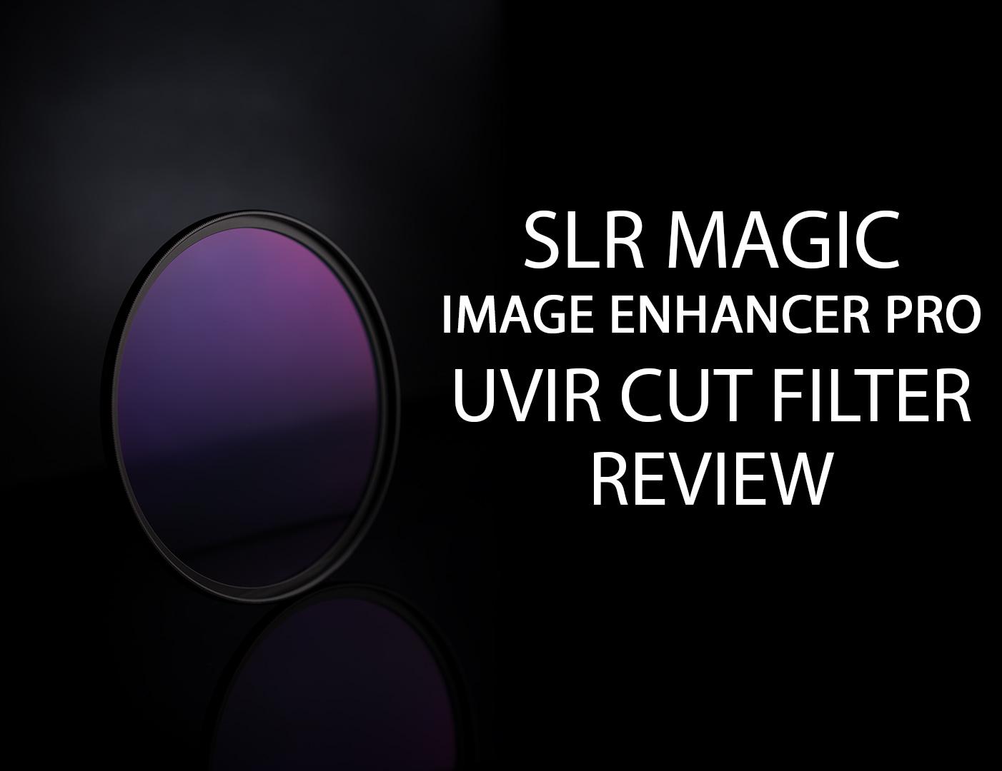 SLR Magic Image Enhancer Pro UVIR cut filter review