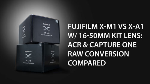 Fujifilm X-M1 vs X-A1 with 16-50mm kit lens ACR & Capture One RAW conversion compared
