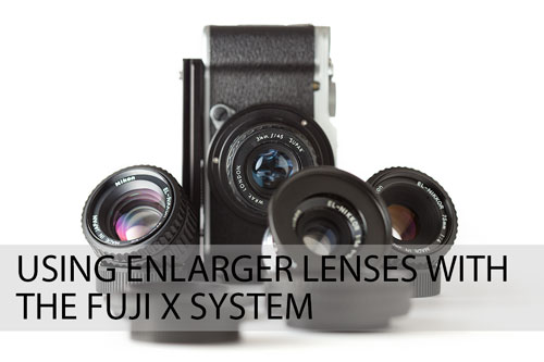 Using enlarger lenses with the Fuji X System