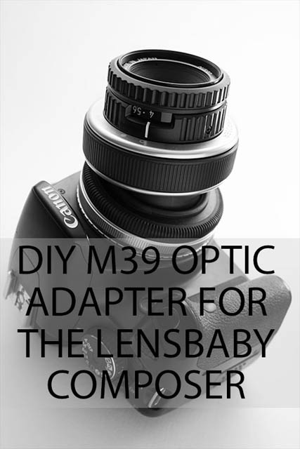 DIY M39 Optic adapter for the Lensbaby Composer