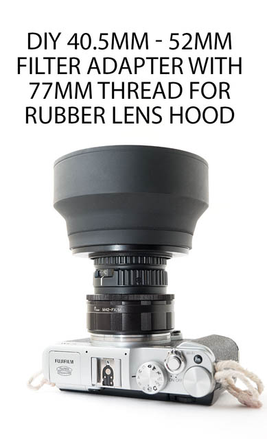 DIY 40.5mm - 52mm adapter with 77mm thread for rubber lens hood